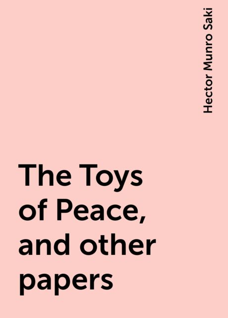 The Toys of Peace, and other papers, Saki