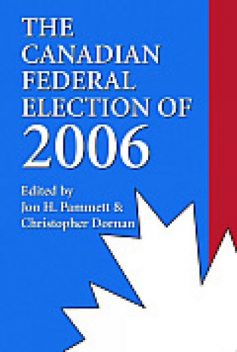 The Canadian Federal Election of 2006, Christopher Dornan, Jon H.Pammett