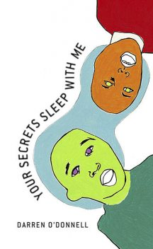 Your Secrets Sleep With Me, Darren O'Donnell