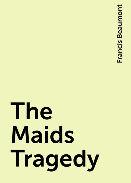 The Maids Tragedy, Francis Beaumont