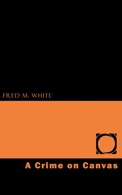 A Crime on Canvas, Fred M.White