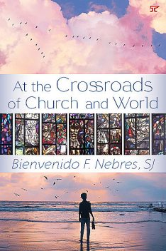At the Crossroads of Church and World, S.J., Bienvenido F. Nebres