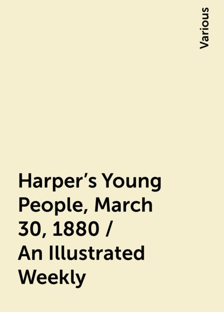 Harper's Young People, March 30, 1880 / An Illustrated Weekly, Various