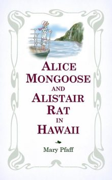 Alice Mongoose and Alistair Rat in Hawaii, Mary Pfaff