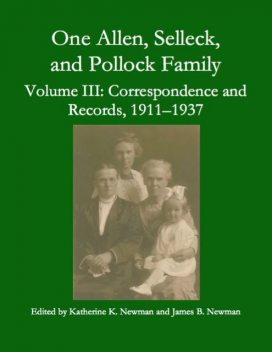One Allen, Selleck, and Pollock Family, Volume Ⅲ: Correspondence and Records, 1911–1937, James Newman, Katherine K. Newman