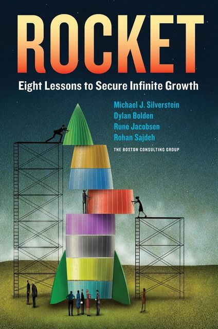 Rocket: Eight Lessons to Secure Infinite Growth, Michael Silverstein, Dylan Bolden, Rohan Sajdeh, Rune Jacobsen