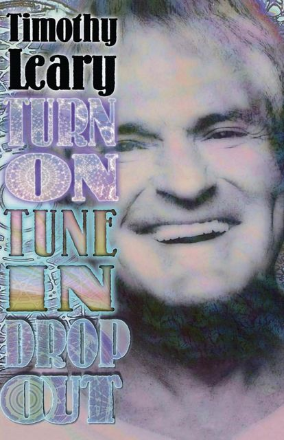 Turn On, Tune In, Drop Out, Timothy Leary
