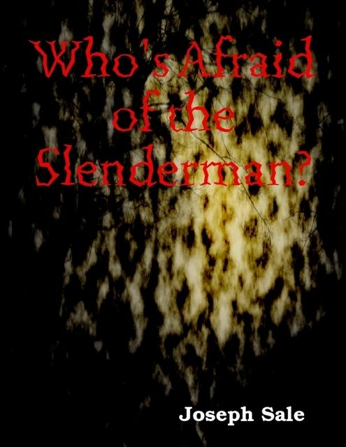 Who's Afraid of the Slenderman?, Joseph Sale