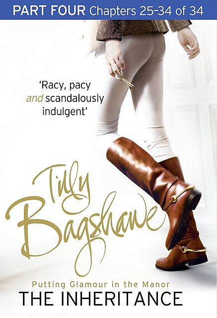 The Inheritance: Part Four, Chapters 25–34 of 34, Tilly Bagshawe
