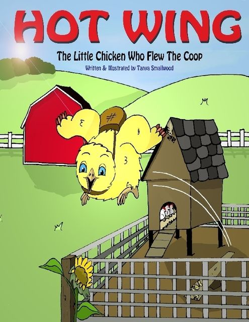 Hot Wing: The Little Chicken Who Flew the Coop, Tanya Smallwood
