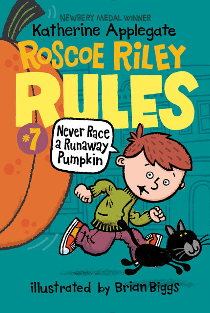 Roscoe Riley Rules #7: Never Race a Runaway Pumpkin, Katherine Applegate