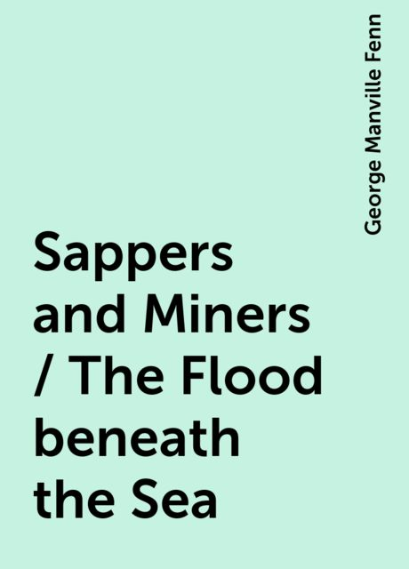 Sappers and Miners / The Flood beneath the Sea, George Manville Fenn