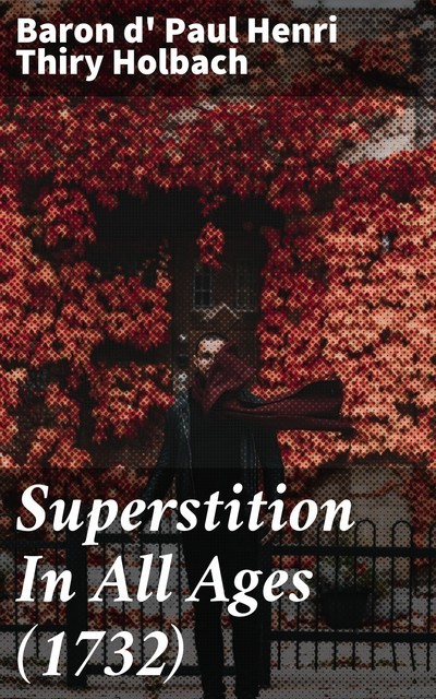 Superstition In All Ages, baron d' Paul Henri Thiry Holbach