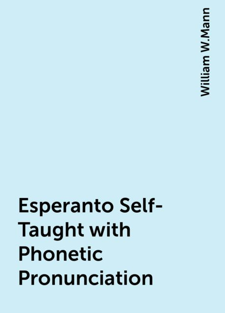 Esperanto Self-Taught with Phonetic Pronunciation, William W.Mann