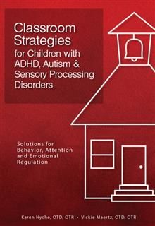 Classroom Strategies for Children with ADHD, Autism & Sensory Processing Disorders, Otr Karen Hyche Otd