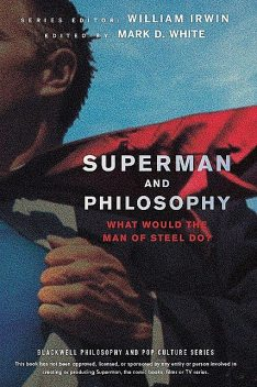 Superman and Philosophy, William, Irwin, White, Mark