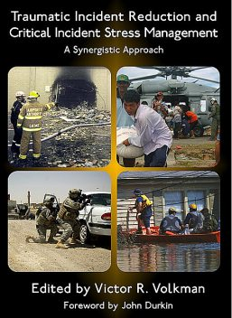 Traumatic Incident Reduction and Critical Incident Stress Management, Victor R.Volkman