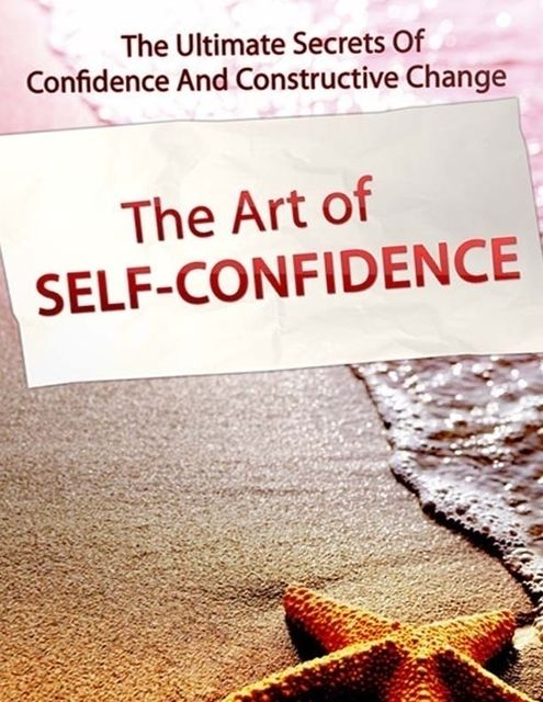 The Art of Self Confidence – The Ultimate Secrets of Confidence and Constructive Change, Lucifer Heart