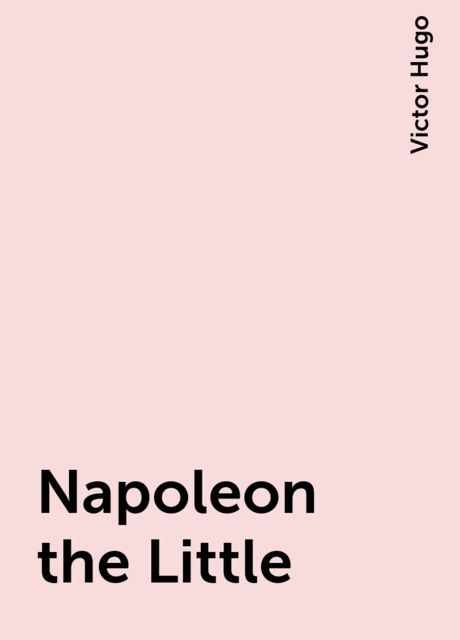 Napoleon the Little, Victor Hugo