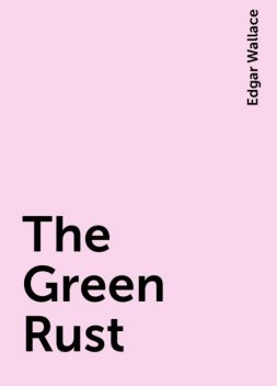 The Green Rust, Edgar Wallace