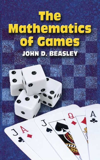 The Mathematics of Games, John Beasley