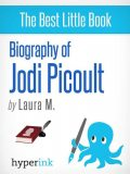Biography of Jodi Picoult (Best-selling Author and Writer of Sing You Home and Lone Wolf), Laura Malfere