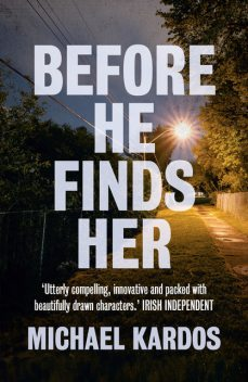 Before He Finds Her, Michael Kardos