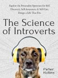 The Science of Introverts: Explore the Personality Spectrum for Self-Discovery, Self-Awareness, & Self-Care. Design a Life That Fits, Peter Hollins