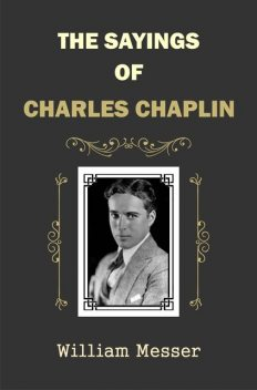 The Sayings of Charles Chaplin, William Messer