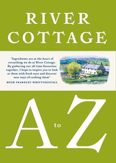 River Cottage A to Z, Hugh Fearnley-Whittingstall, John Wright, Nikki Duffy, Nick Fisher, Mark Diacono, Gill Meller, Pam Corbin, Steven Lamb, Tim Maddams