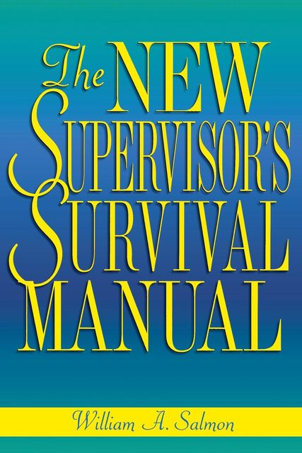The New Supervisor's Survival Manual, William A.Salmon