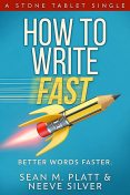How to Write Fast, Sean Platt, Neeve Silver