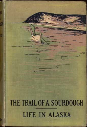 The Trail of a Sourdough / Life in Alaska, May Kellogg Sullivan