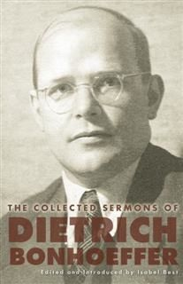 Collected Sermons of Dietrich Bonhoeffer, Dietrich Bonhoeffer