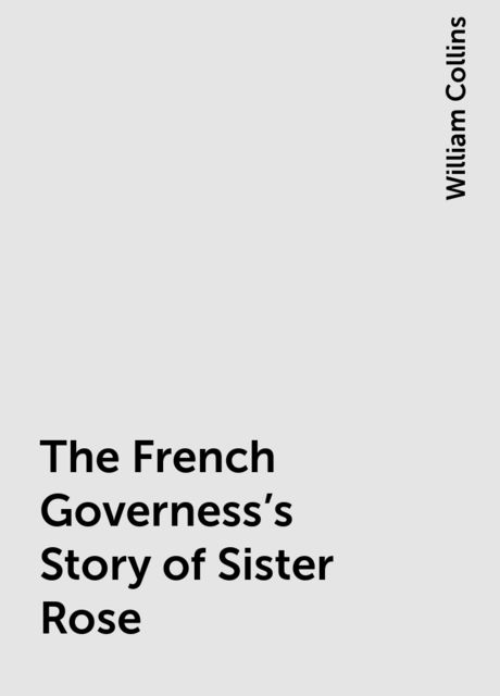 The French Governess's Story of Sister Rose, William Collins