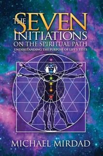 Seven Initiations on the Spiritual Path, Michael Mirdad