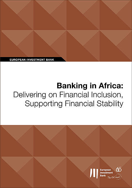 Banking in Africa: Delivering on Financial Inclusion, Supporting Financial Stability, European Investment Bank