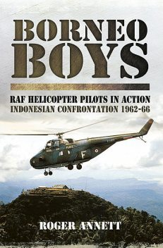 Borneo Boys: RAF Helicopter Pilots in Action, Roger Annett