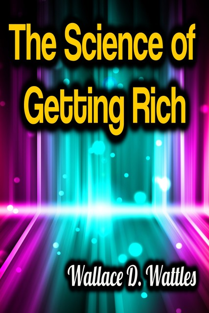 The Science of Getting Rich, Wallace Wattles