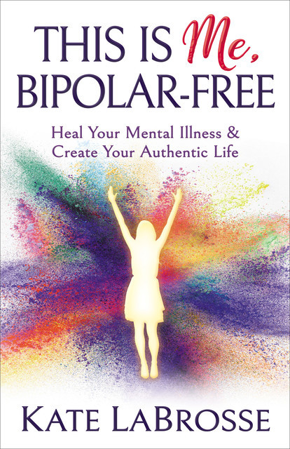 This is Me, Bipolar-Free, Kate LaBrosse