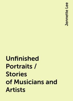 Unfinished Portraits / Stories of Musicians and Artists, Jennette Lee