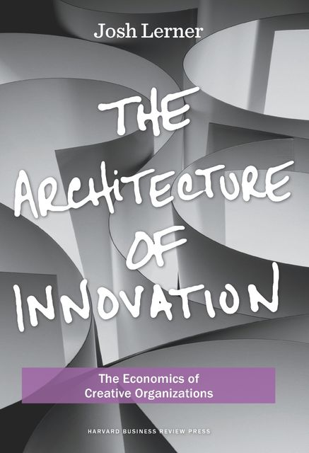 The Architecture of Innovation, Joshua Lerner