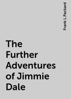 The Further Adventures of Jimmie Dale, Frank L.Packard