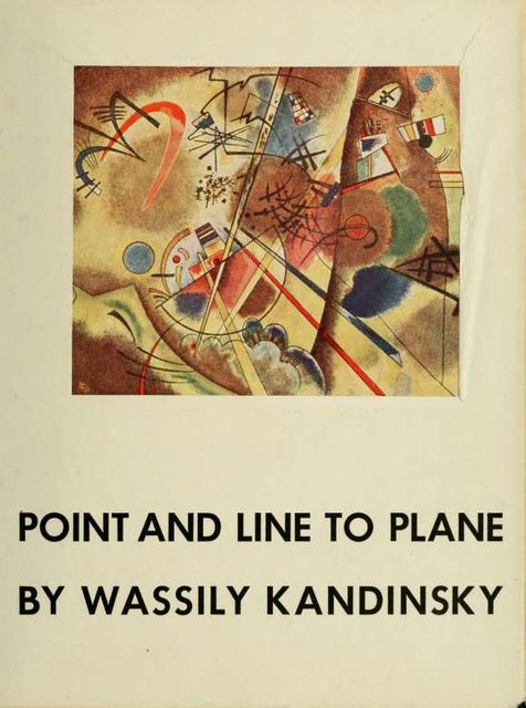 Point and line to plane : contribution to the analysis of the pictorial elements, 1866–1944, Kandinsky, Wassily