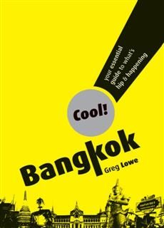 Cool Bangkok. Your Essential Guide to What's Hip and Happening, Greg Lowe