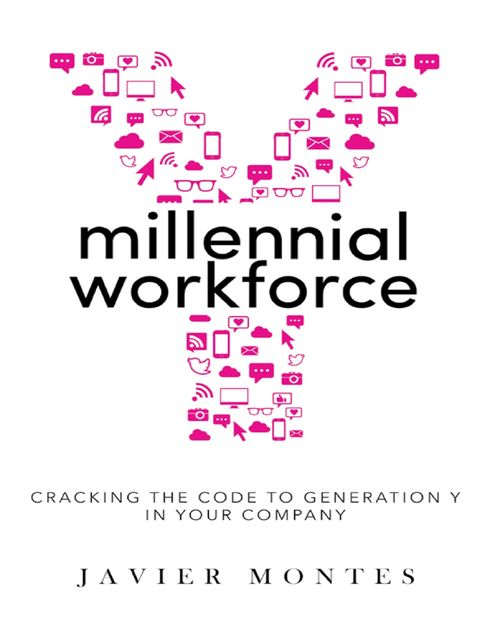 Millennial Workforce: Cracking the Code to Generation Y In Your Company, Javier Montes