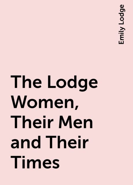 The Lodge Women, Their Men and Their Times, Emily Lodge
