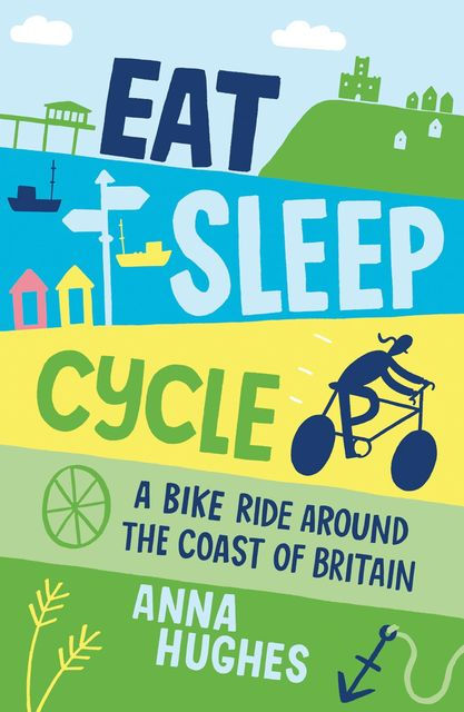 Eat, Sleep, Cycle, Anna Hughes