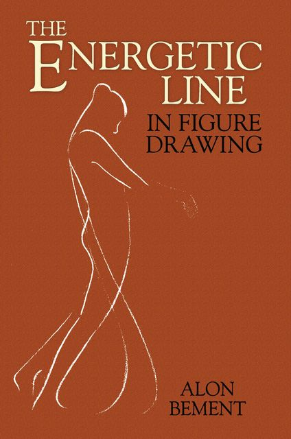 The Energetic Line in Figure Drawing, Alon Bement