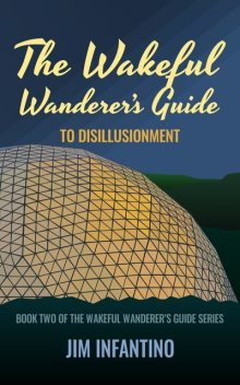 The Wakeful Wanderer's Guide to Disillusionment, Jim Infantino